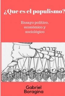 ¿Que es el populismo?. Ensayo político, económico y sociológico.