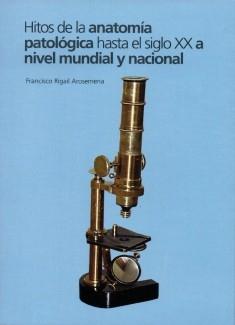 Hitos de la Anatomía Patológica hasta el siglo XX a Nivel Mundial y Nacional