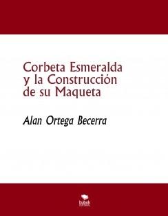 Corbeta Esmeralda y la Construcción de su Maqueta