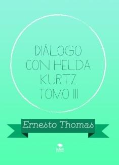 Diálogo con Helda Kurtz Tomo III