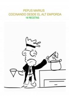 Pepus Marius Cocinando desde el Alt Emporda 16 recetas