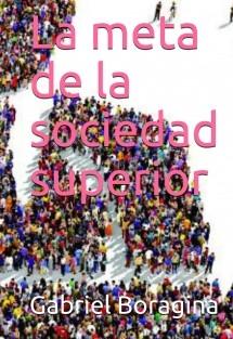 La meta de la sociedad superior