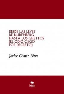 DESDE LAS LEYES DE NUREMBERG HASTA LOS GHETTOS (EL ODIO CIEGO POR DECRETO)