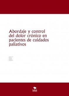 Abordaje y control del dolor crónico en pacientes de cuidados paliativos