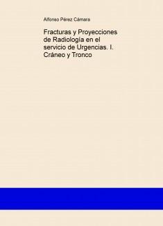 Fracturas y Proyecciones de Radiología en el servicio de Urgencias. I. Cráneo y Tronco