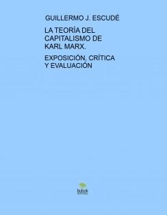 LA TEORÍA DEL CAPITALISMO DE KARL MARX - Exposición, Crítica y Evaluación