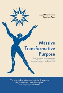 Massive Transformative Purpose: The guide to provide sense to your projects and your life