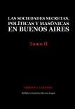 Las sociedades secretas, políticas y masónicas en Buenos Aires: Tomo II