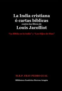 La India cristiana ó cartas bíblicas contra los libros de Louis Jacolliot