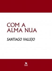 COM A ALMA NUA (Poemas en Español y Portugués)