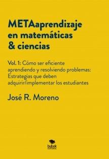 METAaprendizaje en matemáticas & ciencias. Vol.1: Cómo ser eficiente aprendiendo y resolviendo problemas. Estrategias que deben adquirir/implementar los estudiantes