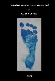 Poesías a nuestro hijo Francisco José y Canto a la Vida