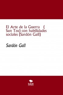El Arte de la Guerra ( Sun Tzu) con habilidades sociales (Sardón Gall)