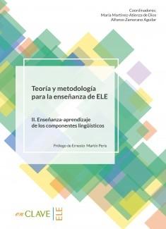 Teoría y metodología para la enseñanza de ELE. Volumen II. Enseñanza-aprendizaje de los componentes lingüísticos