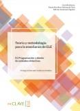 Teoría y metodología para la enseñanza de ELE. Volumen III. Programación y diseño de unidades didácticas