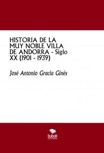 HISTORIA DE LA MUY NOBLE VILLA DE ANDORRA - Siglo XX (1901 - 1939)
