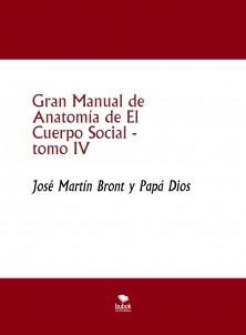 Gran Manual de Anatomía de El Cuerpo Social, tomo IV