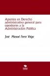 Apuntes en Derecho administrativo general para opositores a la Administración Pública