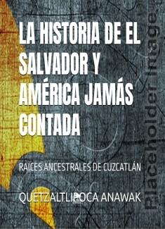 LA HISTORIA DE EL SALVADOR Y AMÉRICA JAMÁS CONTADA